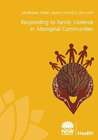 The NSW Health Aboriginal Family Health Strategy: Responding to Family Violence in Aboriginal Communities (2011-2016) Thumbnail