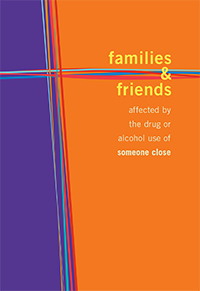 Families and Friends Affected by the Drug and Alcohol Use of Someone Else