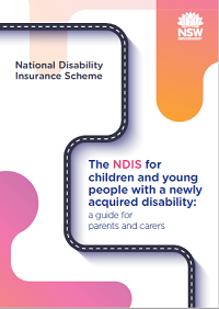 The NDIS for children and young people with a newly acquired disability: A guide for parents and carers