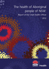 The health of Aboriginal people of NSW: Report of the Chief Health Officer 2012