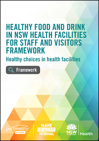 Healthy Food and Drink in NSW Health Facilities for Staff and Visitors Framework
