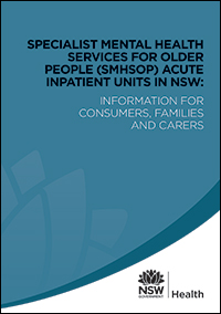 Specialist Mental Health Services for Older People (SMHSOP) Acute Inpatient Units in NSW: Information for Consumers, Families an