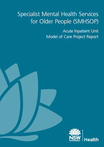 NSW Specialist Mental Health Services for Older People (SMHSOP) Acute Inpatient Unit Model of Care Project Report