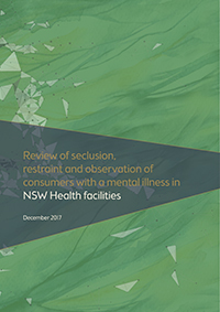 The Review of Seclusion, Restraint and Observation of Consumers with a Mental Illness in NSW Health Facilities - Report