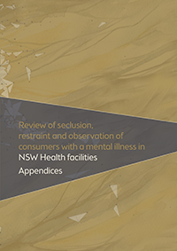 The Review of Seclusion, Restraint and Observation of Consumers with a Mental Illness in NSW Health Facilities - Appendices