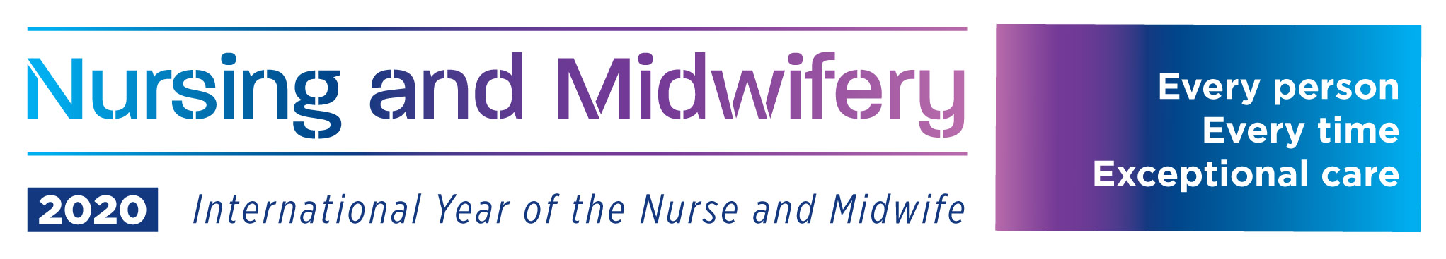 Nursing and Midwifery - International Year of the Nurse and the Midwife - Every person. Every time. Exceptional care.