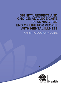 Dignity, Respect and Choice: Advance Care Planning for End of Life for People with Mental Illness